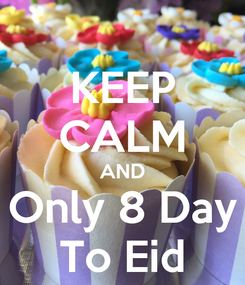 Poster: KEEP CALM AND Only 8 Day To Eid