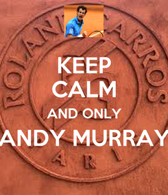 Poster: KEEP CALM AND ONLY ANDY MURRAY