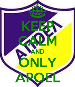 Poster: KEEP CALM AND ONLY APOEL