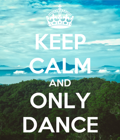 Poster: KEEP CALM AND ONLY DANCE