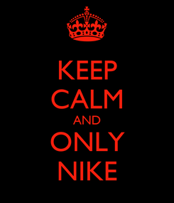 Poster: KEEP CALM AND ONLY NIKE