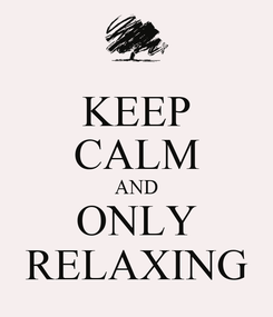 Poster: KEEP CALM AND ONLY RELAXING