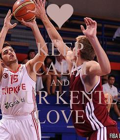 Poster: KEEP CALM AND ONUR KENTLİ LOVE