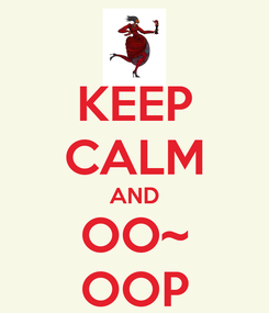 Poster: KEEP CALM AND OO~ OOP