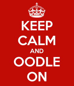 Poster: KEEP CALM AND OODLE ON