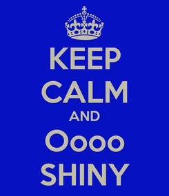 Poster: KEEP CALM AND Oooo SHINY