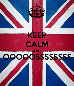 Poster: KEEP CALM AND OOOOOSSSSSSSS