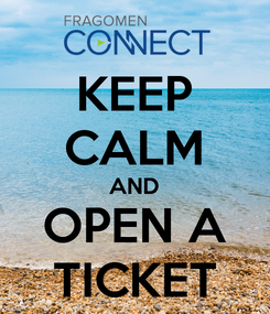Poster: KEEP CALM AND OPEN A TICKET