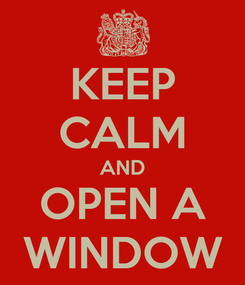 Poster: KEEP CALM AND OPEN A WINDOW