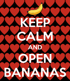 Poster: KEEP CALM AND OPEN BANANAS