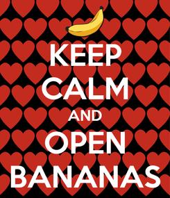 Poster: KEEP CALM AND OPEN BANANAS