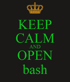 Poster: KEEP CALM AND OPEN bash