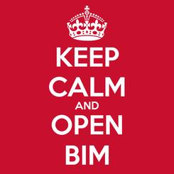 Poster: KEEP CALM AND OPEN BIM