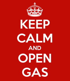 Poster: KEEP CALM AND OPEN GAS