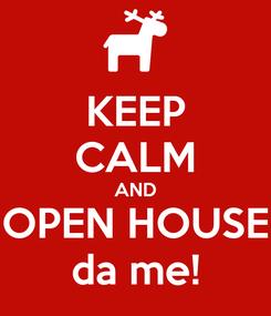 Poster: KEEP CALM AND OPEN HOUSE da me!