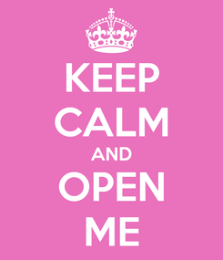 Poster: KEEP CALM AND OPEN ME