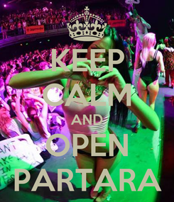 Poster: KEEP CALM AND OPEN PARTARA