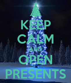 Poster: KEEP CALM AND OPEN PRESENTS