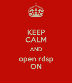 Poster: KEEP CALM AND open rdsp ON