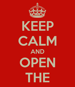 Poster: KEEP CALM AND OPEN THE