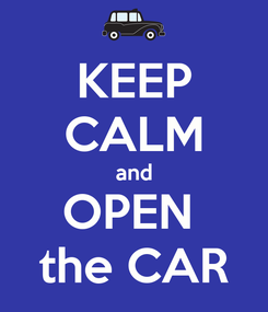 Poster: KEEP CALM and OPEN  the CAR