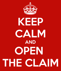 Poster: KEEP CALM AND OPEN  THE CLAIM