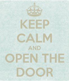 Poster: KEEP CALM AND OPEN THE DOOR