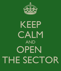 Poster: KEEP CALM AND OPEN  THE SECTOR