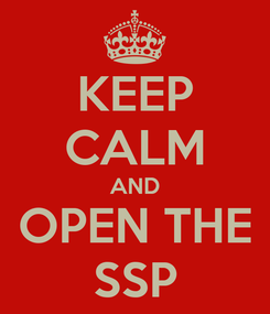 Poster: KEEP CALM AND OPEN THE SSP