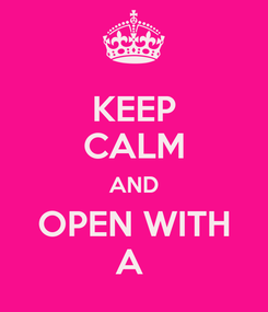 Poster: KEEP CALM AND OPEN WITH A