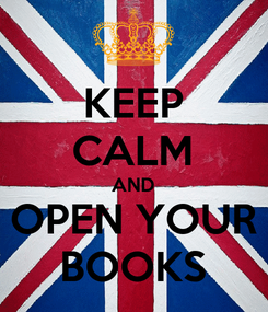 Poster: KEEP CALM AND OPEN YOUR BOOKS