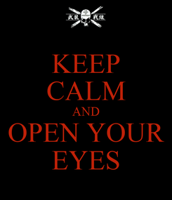 Poster: KEEP CALM AND OPEN YOUR EYES