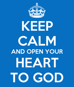 Poster: KEEP CALM AND OPEN YOUR HEART TO GOD