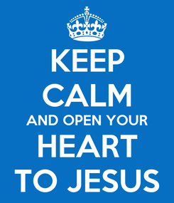 Poster: KEEP CALM AND OPEN YOUR HEART TO JESUS