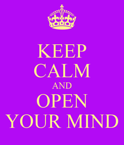 Poster: KEEP CALM AND OPEN YOUR MIND