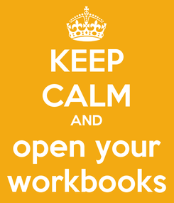 Poster: KEEP CALM AND open your workbooks