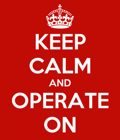 Poster: KEEP CALM AND OPERATE ON