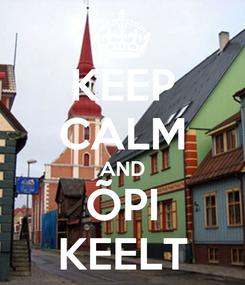Poster: KEEP CALM AND ÕPI KEELT