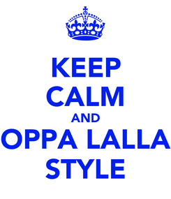 Poster: KEEP CALM AND OPPA LALLA STYLE