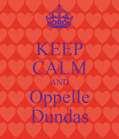 Poster: KEEP CALM AND Oppelle Dundas