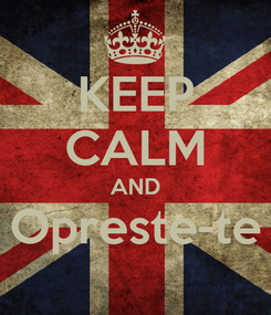 Poster: KEEP CALM AND Opreste-te