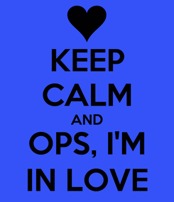 Poster: KEEP CALM AND OPS, I'M IN LOVE