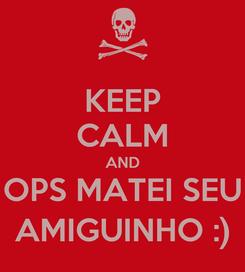 Poster: KEEP CALM AND OPS MATEI SEU AMIGUINHO :)