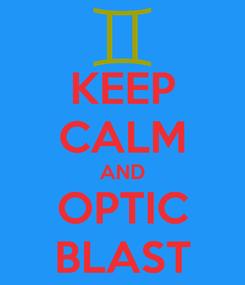 Poster: KEEP CALM AND OPTIC BLAST