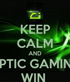 Poster: KEEP CALM AND OPTIC GAMING WIN