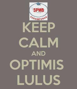 Poster: KEEP CALM AND OPTIMIS  LULUS