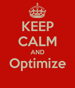 Poster: KEEP CALM AND Optimize