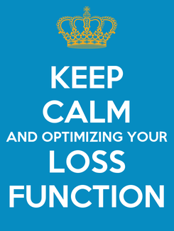 Poster: KEEP CALM AND OPTIMIZING YOUR LOSS FUNCTION