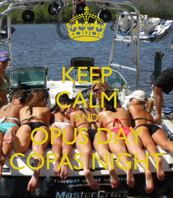 Poster: KEEP CALM AND OPUS DAY COPAS NIGHT
