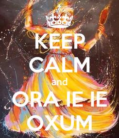 Poster: KEEP CALM and ORA IE IE OXUM